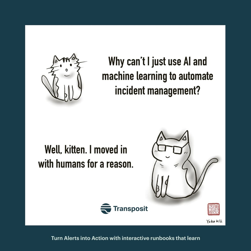 "Kitten: ""Why can't I just use AI and machine learning to automate incident management? Cat: ""Well, kitten. I moved in with humans for a reason."""
